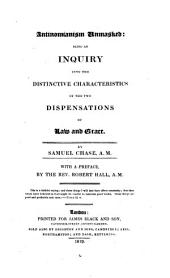 Antinomianism Unmasked: Being an Inquiry Into the Distinctive Characteristics of the Two Dispensations of Law and Grace