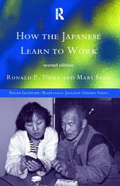 How the Japanese Learn to Work: Edition 2