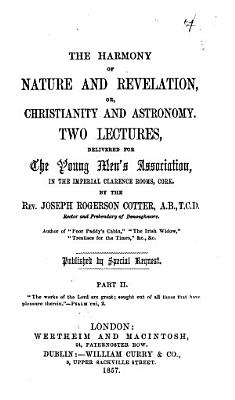 The Harmony of Nature and Revelation  Or  Christianity and Astronomy  Two Lectures PDF