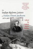 The Indian Reform Letters of Helen Hunt Jackson  1879   1885 PDF