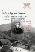 The Indian Reform Letters of Helen Hunt Jackson  1879   1885 PDF