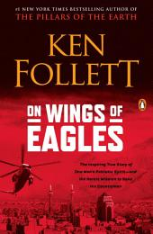 On Wings of Eagles: The Inspiring True Story of One Man's Patriotic Spirit--and His Heroic Missionto Save His Countrymen