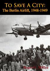 To Save A City: The Berlin Airlift, 1948-1949 [Illustrated Edition]
