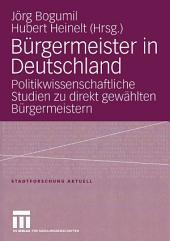 Bürgermeister in Deutschland: Politikwissenschaftliche Studien zu direkt gewählten Bürgermeistern