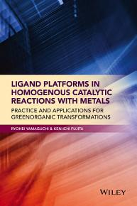 Ligand Platforms in Homogenous Catalytic Reactions with Metals PDF
