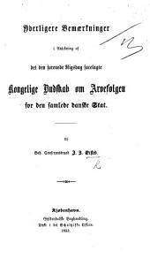 Yderlige Bemærkninger i Anledning af det den forenede Rigsdag forelagte Kongelige Budskab om Arvefølgen for den samlede Danske Stat