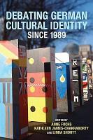 Debating German Cultural Identity Since 1989 PDF