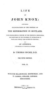 Life of John Knox: Containing Illustrations of the History of the Reformation in Scotland: with Biographical Notices of the Principal Reformers, and Sketches of the Progress of Literature in Scotland During the Sixteenth Century; and an Appendix, Consisting of Original Papers, Volume 2
