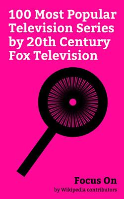 Focus On  100 Most Popular Television Series by 20th Century Fox Television