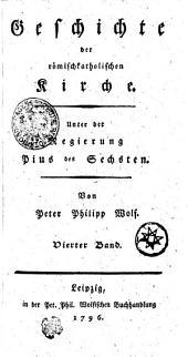 Geschichte der römischkatholischen Kirche. Unter der Regierung Pius des Sechsten: Vierter Band, Band 4