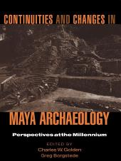 Continuities and Changes in Maya Archaeology: Perspectives at the Millennium