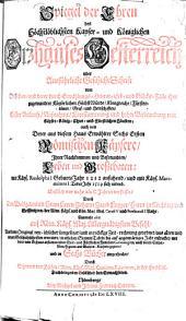 Spiegel der Ehren des Höchstlöblichsten Kayser- und Königlichen Erzhauses Oesterreich oder Ausführliche GeschichtSchrift von Desselben, und derer durch Erwählungs- Heurat- Erb- und Glücks-Fälle ihm zugewandter Kayserlichen HöchstWürde, Königreiche, Fürstentüm er, Graf- und Herrschaften, Erster Ankunft, Aufnahme, Fortstammung und hoher Befreundung mit Kayser- König- Chur- und Fürstlichen Häusern: auch von derer aus diesem Haus Erwählter Sechs Ersten Römischen Käysere... Ihrer Nachkommen und Befreundten, Leben und Großthaten, mit Käys. Rudolphi I GeburtsJahr 1212 anfahend, und mit Käys. Maximiliani I TodesJahr 1519 sich endend