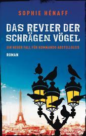 Das Revier der schrägen Vögel: Ein neuer Fall für Kommando Abstellgleis - Roman