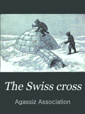 The Swiss Cross: A Monthly Magazine of the Agassiz Association, Volumes 3-5