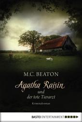 Agatha Raisin und der tote Tierarzt: Kriminalroman