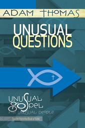 Unusual Questions Personal Reflection Guide: Unusual Gospel for Unusual People - Studies from the Book of John