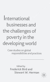 International Businesses and the Challenges of Poverty in the Developing World: Case Studies on Global Responsibilities and Practices