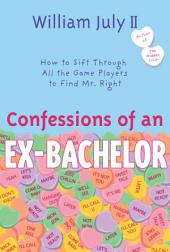 Confessions of an Ex-Bachelor: How To Sift Through All the Game Players to Find Mr. Right