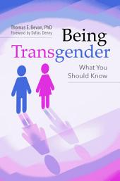 Being Transgender: What You Should Know: What You Should Know