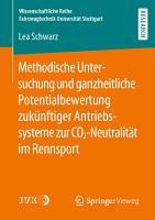 Methodische Untersuchung und ganzheitliche Potentialbewertung zuk  nftiger Antriebssysteme zur CO2 Neutralit  t im Rennsport PDF