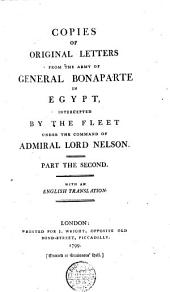 Copies of Original Letters from the Army of General Bonaparte in Egypt, Intercepted by the Fleet Under the Command of Admiral Lord Nelson. With an English Translation: Volumes 1-2