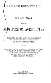 Hearings before the Committee on Agriculture on bills having for their object the eradication of the cotton-boll weevil and other insects and diseases injurious to cotton: and also hearings of the Hon. Secretary of Agriculture and Chiefs of Bureaus and Divisions of the Department of Agriculture the estimates of appropriations for the Department of Agriculture for the fiscal year ending June 30, 1905, Volume 4