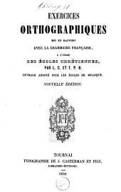 Exercices orthographiques, mis en rapport avec la grammaire française: à l'usage des écoles chrétiennes