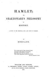 Hamlet, Or, Shakespeare's Philosophy of History: A Study of the Spiritual Soul and Unity of Hamlet