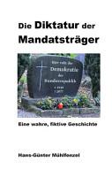 Die Diktatur der Mandatstr  ger PDF