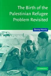 The Birth Of The Palestinian Refugee Problem Revisited Book PDF