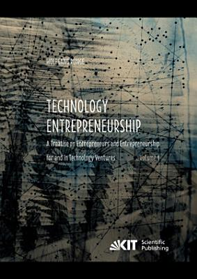 Technology Entrepreneurship   A Treatise on Entrepreneurs and Entrepreneurship for and in Technology Ventures  Vol 1  PDF