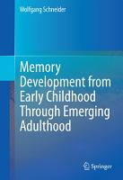 Memory Development from Early Childhood Through Emerging Adulthood PDF