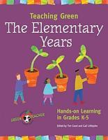 Teaching Green    The Elementary Years PDF