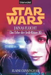 Star Wars. Das Erbe der Jedi-Ritter 10. Jainas Flucht