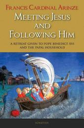 Meeting Jesus and Following Him: A Retreat Given to Pope Benedict XVI and the Papal Household