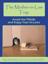 The Mother-in-Law Trap: Avoid the Pitfalls and Enjoy Your In-Laws