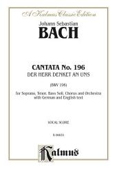 Cantata No. 196 -- Der Herr denket an uns (BWV 196): For STB Solo, SATB Chorus/Choir and Orchestra with German and English Text (Vocal Score)