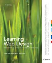Learning Web Design: A Beginner's Guide to HTML, CSS, JavaScript, and Web Graphics, Edition 4