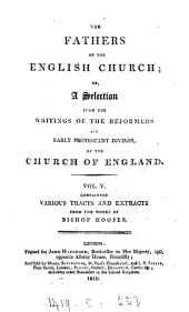 The Fathers of the English Church: Or, A Selection from the Writings of the Reformers and Early Protestant Divines of the Church of England. -