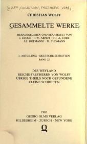 Des weyland Reichs-Freyherrn von Wolff übrige theils noch gefundene kleine Schriften