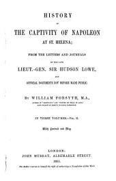 History of the captivity of Napoleon at St. Helena: from the letters and journals of the late Lieut.-Gen. Sir Hudson Lowe, and official documents not before made public : in 3 vol, Volume 2