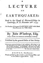 A Lecture on Earthquakes;: Read in the Chapel of Harvard-College in Cambridge, N.E. November 26th 1755. On Occasion of the Great Earthquake which Shook New-England the Week Before
