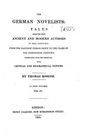The German Novelists: Tales Selected from Ancient and Modern Authors in that Language: from the Earliest Period Down to the Close of the Eighteenth Century. Tr. from the Originals: with Critical and Biographical Notices, Volume 4