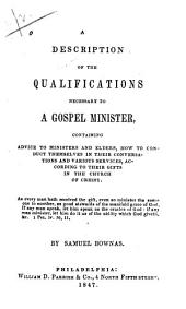 A Description of the Qualifications Necessary to a Gospel Minister: Containing Advice to Ministers and Elders, how to Conduct Themselves in Their Conversations and Various Services, According to Their Gifts in the Church of Crhist [sic]