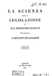 La scienza della legislazione e gli opuscoli scelti: Volume 1