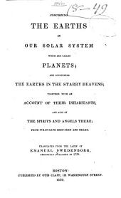 Concerning the Earths in Our Solar System, which are Called Planets: And Concerning the Earths in the Starry Heavens : Together with an Account of Their Inhabitants, and Also of the Spirits and Angels There : from what Hath Been Seen and Heard