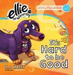 It's Hard to be Good (Ellie the Wienerdog series)