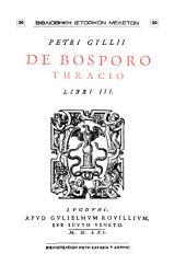 Petri Gyllii De Bosporo thracio libri III.