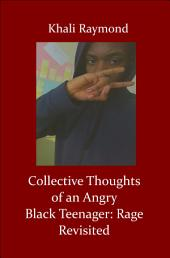 Collective Thoughts of an Angry Black Teenager: Rage Revisited