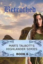 Betrothed Book 6: Marti Talbott's Highlander Series